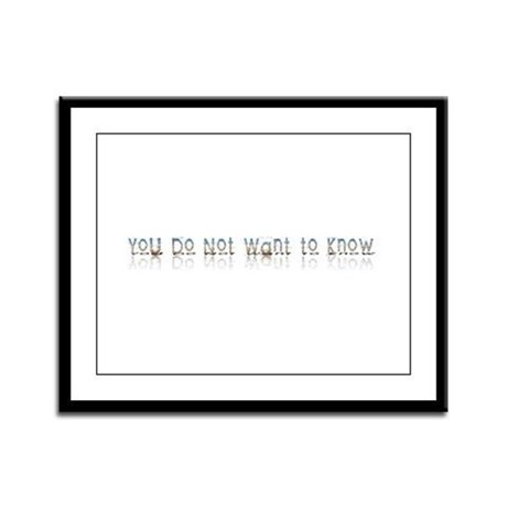You do Not Want to Know Framed Panel Print