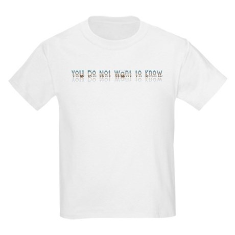 You do Not Want to Know Kids Light T-Shirt