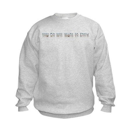 You do Not Want to Know Kids Sweatshirt