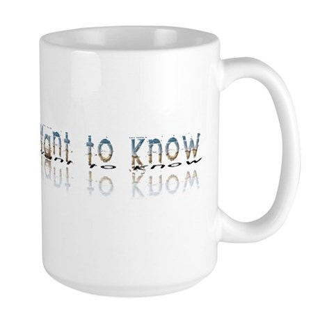 You do Not Want to Know Large Mug