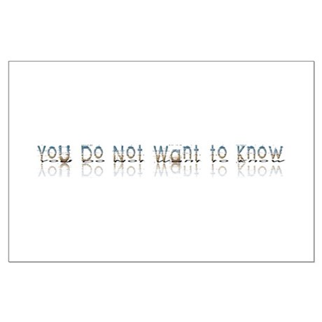 You do Not Want to Know Large Poster
