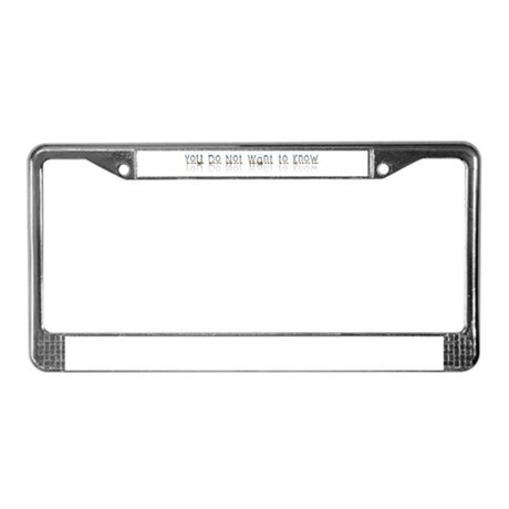 You do Not Want to Know License Plate Frame