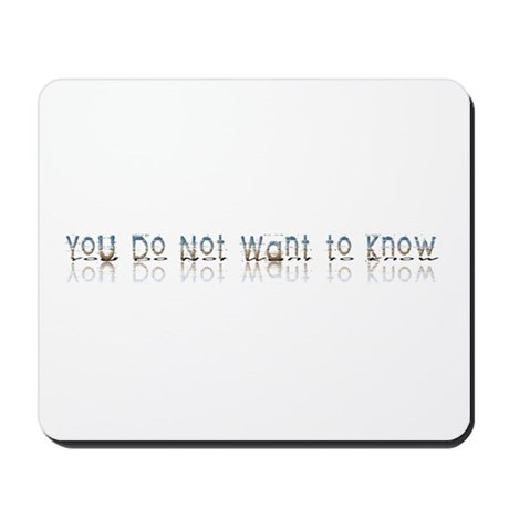 You do Not Want to Know Mousepad