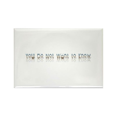 You do Not Want to Know Rectangle Magnet (100 pack