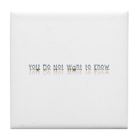 You do Not Want to Know Tile Coaster