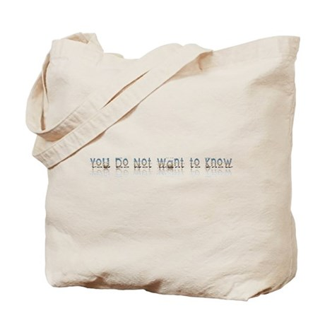 You do Not Want to Know Tote Bag