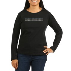 You do Not Want to Know Women's Long Sleeve Dark T