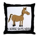 A Horse Says Neigh Throw Pillow