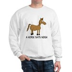A Horse Says Neigh Sweatshirt