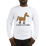 A Horse Says Neigh Long Sleeve T-Shirt