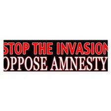Stop the Invasion Oppose Amnesty Bumper Sticker