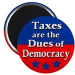 Taxes are the Dues of Democracy Magnet