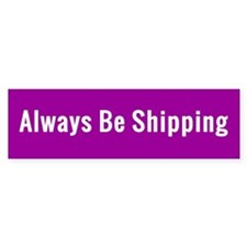 Always Be Shipping Bumper Bumper Sticker