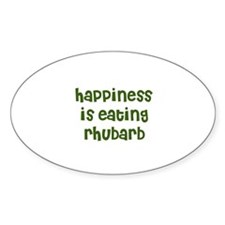 happiness is eating rhubarb Oval Decal