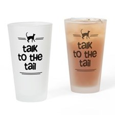 Talk to the tail T-shirts Drinking Glass
