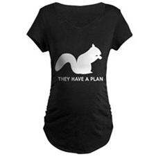 Squirrels they have a plan Maternity T-Shirt