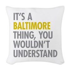 Its A Baltimore Thing Woven Throw Pillow
