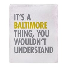 Its A Baltimore Thing Throw Blanket