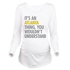 Its An Atlanta Thing Long Sleeve Maternity T-Shirt