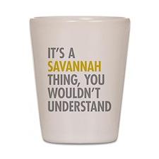 Its A Savannah Thing Shot Glass
