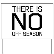 There is no off season Yard Sign
