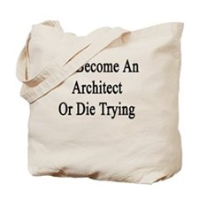 I'll Become An Architect Or Die Trying  Tote Bag