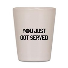 You got served vollyball Shot Glass