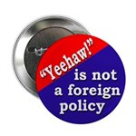 Yeehaw Foreign Policy Button (100 pack)