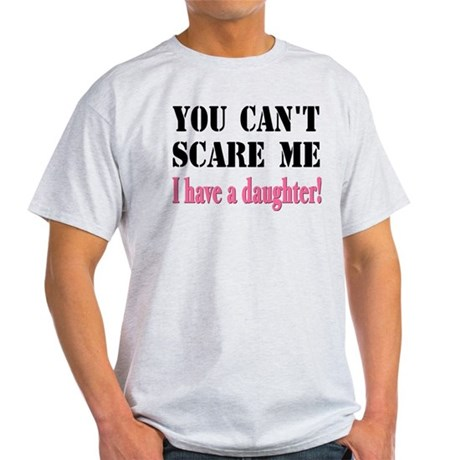 You Can't Scare Me - A Daughter Light T-Shirt
