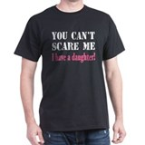 You Can't Scare Me - A Daughter T-Shirt
