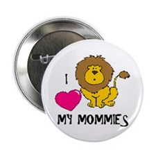 I Love My Mommies Lion Button