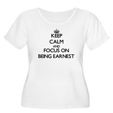 Keep Calm and focus on BEING EARNEST Plus Size T-S