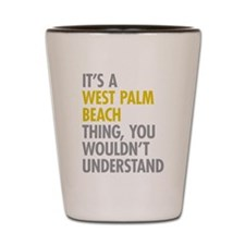 Its A West Palm Beach Thing Shot Glass