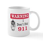 Warning I don't Dial 911 Coffee Mug
