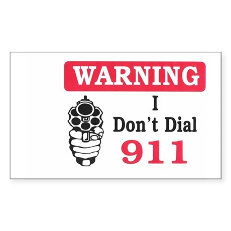 Warning I Don't Dial 911 Rectangle Sticker