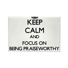 Keep Calm and focus on Being Praiseworthy Magnets