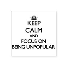 Keep Calm and focus on Being Unpopular Sticker