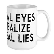 REAL EYES REALIZE REAL LIES Mugs