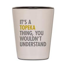 Its A Topeka Thing Shot Glass