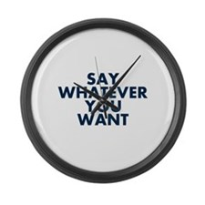 Say Whatever You Want Large Wall Clock