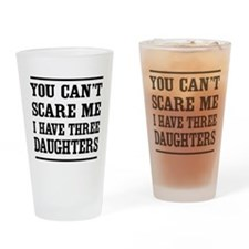 you can't scare me I have three daughters Drinking