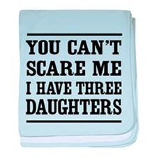 you can't scare me I have three daughters baby bla
