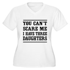 you can't scare me I have three daughters Plus Siz