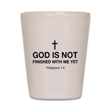 God Is Not Finished With Me Yet Shot Glass