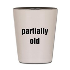 Cute Funny old age sayings Shot Glass