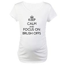 Keep Calm and focus on Brush-Offs Shirt