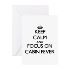 Keep Calm and focus on Cabin Fever Greeting Cards