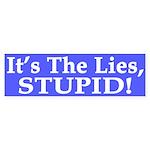 It's the Lies, Stupid! (bumper sticker)