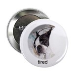 "BOSTON TERRIER ""TIRED"" BUTTON"