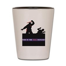 Who Is The REAL Danger? Shot Glass